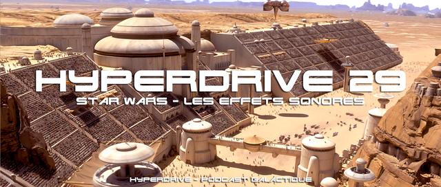 Hyperdrive épisode 29 : Star Wars et ses effets sonores Visuel21