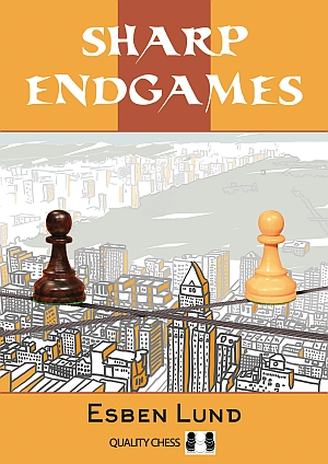 Sharp Endgames - Esben Lund - Quality Chess - 2017 10sf5h10
