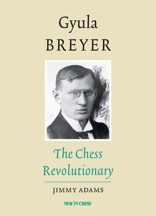 Gyula Breyer The Chess Revolutionary - Jimmy Adams Breyer11