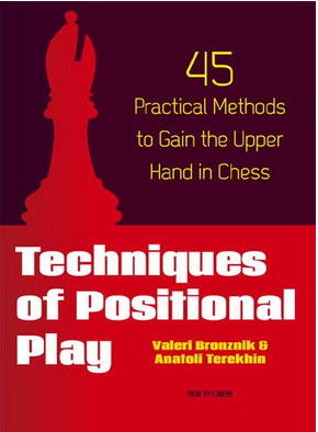 Techniques of Positional Play: 45 Practical Methods to Gain the Upper Hand in Chess - Valeri Bronznik and Anatoli Terekhin  Captur11