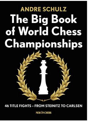 The Big Book of World Chess Championships: 46 Title Fights - From Steinitz to Carlsen - André Schulz Captur21