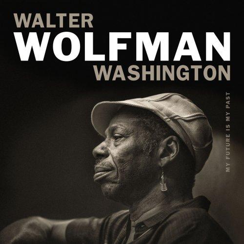 Walter Wolfman Washington-My Future Is My Past 15241510