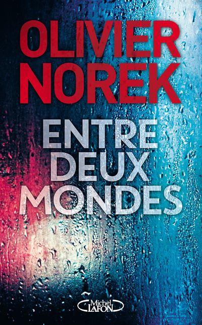 Olivier Norex - [Norek , Olivier] Entre deux mondes Entre-10
