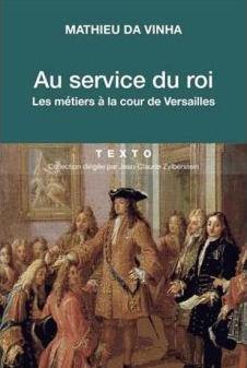 Au service du roi, les métiers à la cour de Versailles. De Mathieu da Vinha  Au-ser10