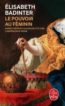 Marie-Thérèse d'Autriche : Le pouvoir au féminin & Les conflits d'une mère. De Elisabeth Badinter - Page 2 Le-pou10