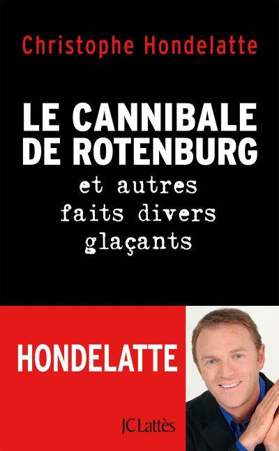 HONDELATTE Christophe - Le cannibale de Rotenburg et autres faits divers glaçants Le-can10