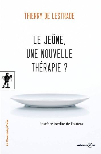 Le jeûne, une nouvelle thérapie ? - Thierry de Lestrade, 2015