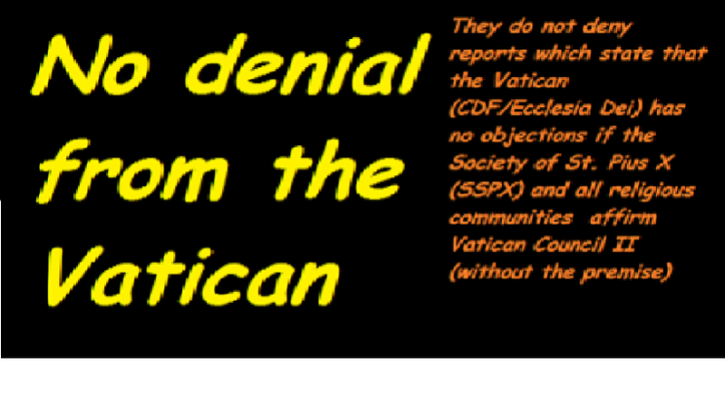 Vatican (CDF/Ecclesia Dei) has no objection if the SSPX and all religious communities affirm Vatican Council II (without the premise) Lj10