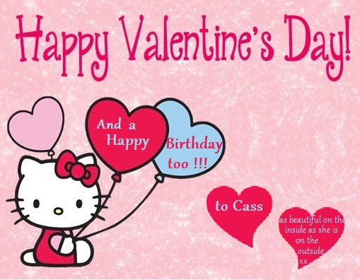 Happy birthday Cass!  Valent10