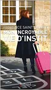 Florence Saint-Hilaire : Mon incroyable vie d'instit ! Mon_in10