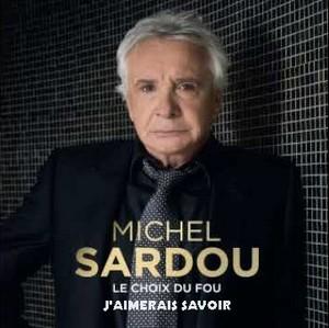 J'AIMERAIS SAVOIR - MICHEL SARDOU J_aime10