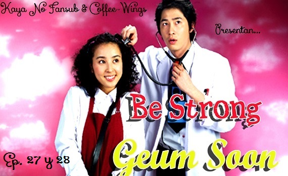 Be Strong Geum Soon ----> Ep. 27 y 28 27-2810