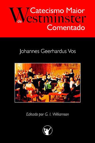 Catecismo Maior de Westminster Comentado - Johannes Geerhardus Vos 1b52bd10
