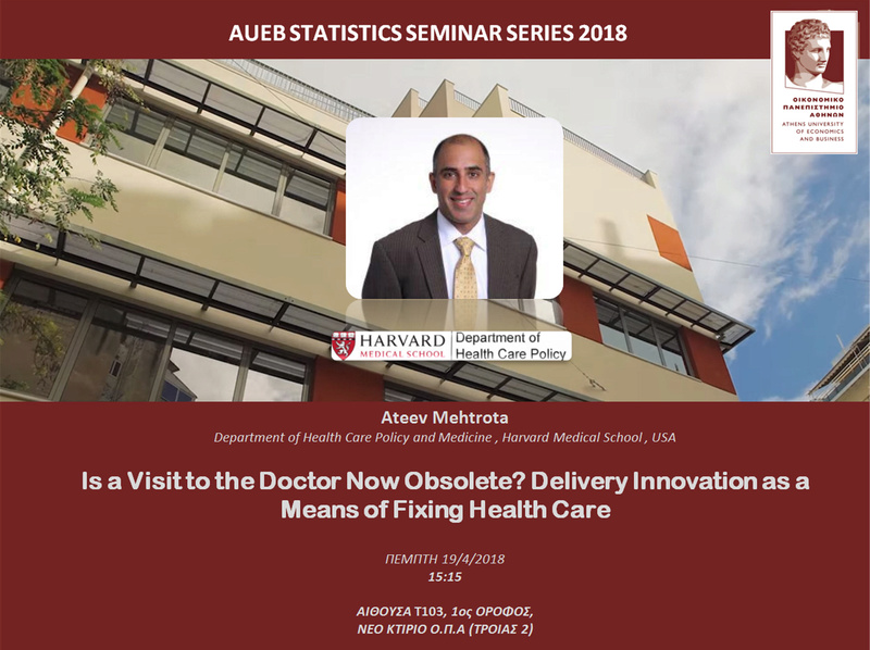 AUEB STATS SEMINARS 19/4/2018:  Is a Visit to the Doctor Now Obsolete? Delivery Innovation as a Means of Fixing Health Care by Ateev Mehrotra Ateev10