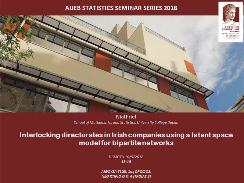 AUEB STATS SEMINARS 10/5/2018: Interlocking directorates in Irish companies using a latent space model for bipartite networks by Prof. Nial Friel Nial10
