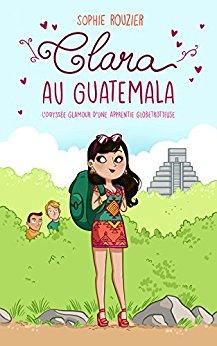 [Rouzier, Sophie] Clara au Guatemala : L'odyssée glamour d'une apprentie globetrotteuse 51jgxo10