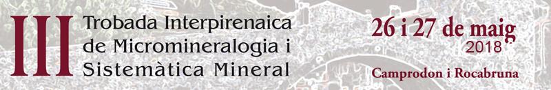 26 i 27 de maig de 2018: III Trobada de Micromineralogia i Sistemàtica Mineral de Camprodon-Rocabruna Anunci10