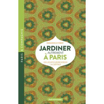 Jardiner autrement à Paris ! 100 lieux pour reverdir la capitale... Jardin10