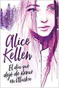 El día que dejó de nevar en Alaska (Alice Kellen) 0026