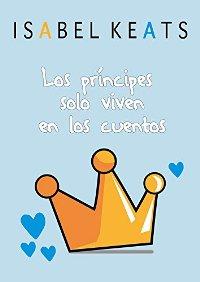 Lo principes solo viven en los cuentos (Isabel Keats) 0627