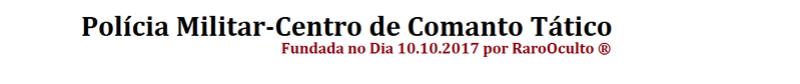 PM-CCT - Polícia Militar Centro de Comando Tático ®