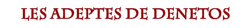 Les Adeptes de Denetos