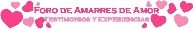 FOROS Y TESTIMONIOS DE AMARRES DE AMOR EFECTIVOS
