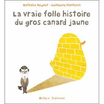 La vraie folle histoire du gros canard jaune - Nathalie Meynet & Guillaume Plantevin La-vra10