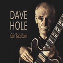 DAVE HOLE - GOIN' BACK DOWN 500x5011