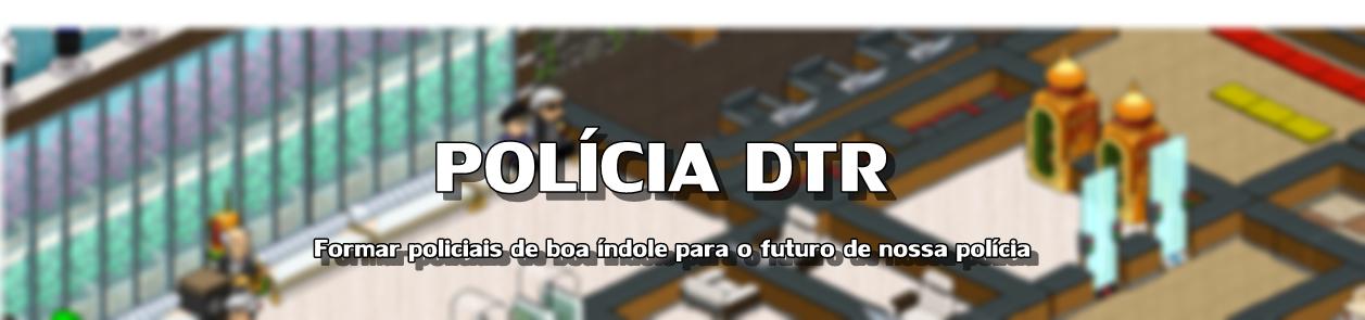 POLÍCIA DTR - Fórum
