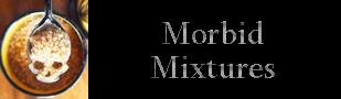 Morbid Mixtures
