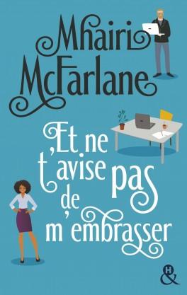 ET NE T'AVISE PAS DE M'EMBRASSER de Mhairi McFarlane Et-ne-10