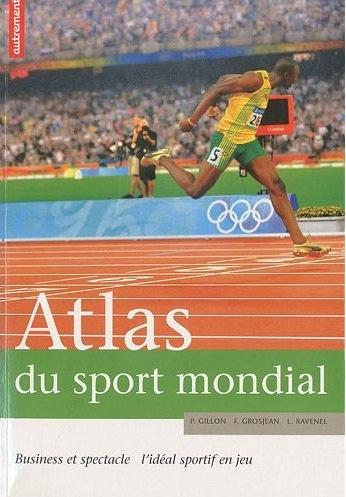 atlas - Atlas du sport mondial. Business et spectacle : l'idéal sportif en jeu Aaaaaa11