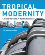 Tropical Modernity, life and work of C.P. Wolff Schoemaker - C.J. van Dullemen 12340110