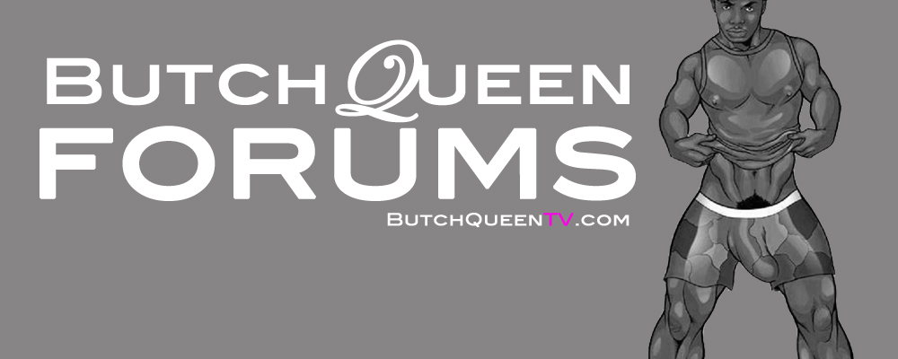 BUTCH QUEEN FORUMS