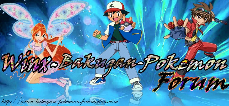 Winx Bakugan Pokemon