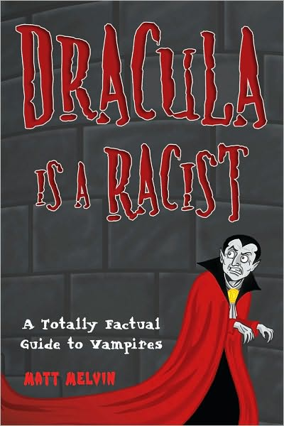 Dracula Is A Racist: A Totally Factual Guide to Vampires 56440710