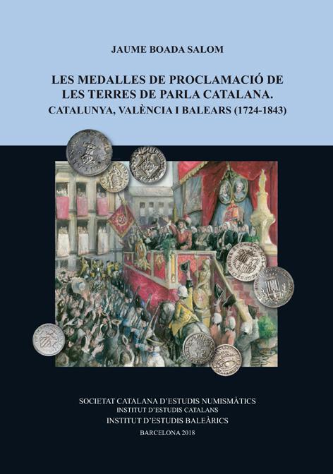 Novedad: Les medalles de proclamació de les terres de parla catalana. Catalunya, València i Balears (1724-1843) Portad10