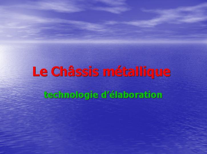 Le Châssis métallique : technologie d'élaboration Sans_t61