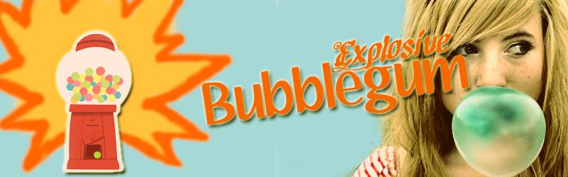 Explosive Bubblegum