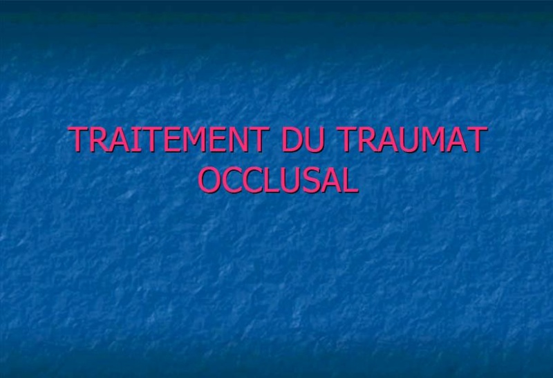 Traitement du trauma occlusal Sans_t57