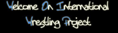 » International Wrestling Project Welcom10