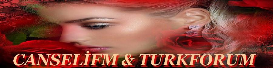 .::CANSELİ FM & TURKFORUM MÜZİK & PAYLAŞIM::.