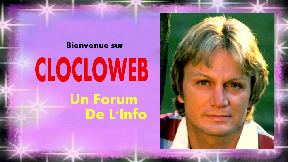 Clocloweb, le forum 100% Cloclo