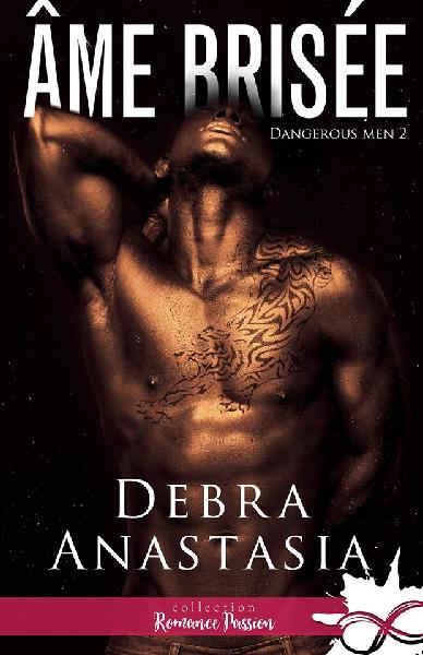 Dangerous men - Tome 2 : Âme brisée de Debra Anastasia Debra10