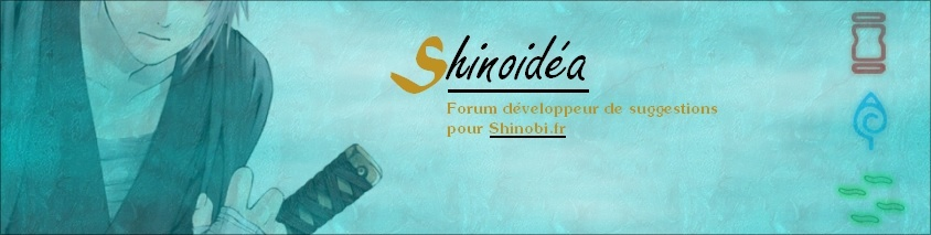 Le forum de suggestion pour shinobi.