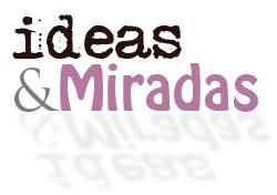 Ideas y Miradas