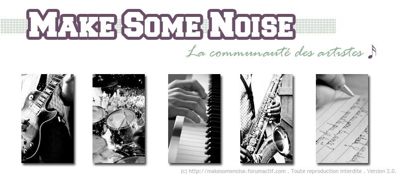 - Make Some Noise -