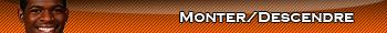 Monter//Descendre