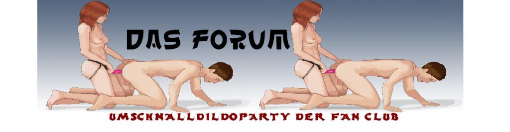 Umschnalldildoparty Fan Club Forum